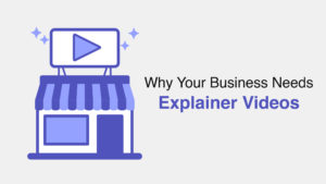 Why your Business Needs Explainer Videos