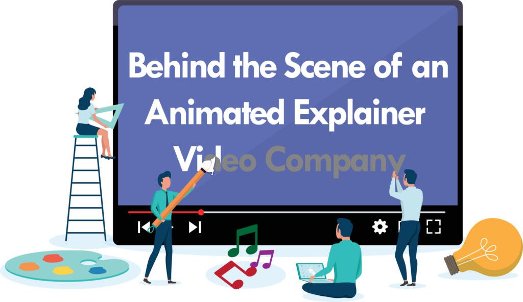 Behind the Scene of an Animated Explainer Video Company